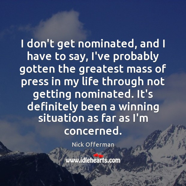 I don't get nominated, and I have to say, I've probably gotten Nick Offerman Picture Quote