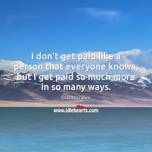 I don't get paid like a person that everyone knows, but I Image