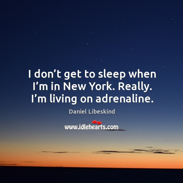 I don't get to sleep when I'm in new york. Really. I'm living on adrenaline. Image
