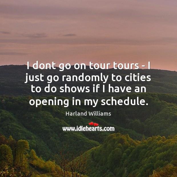 I dont go on tour tours – I just go randomly to Image