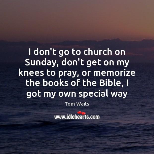 I don't go to church on Sunday, don't get on my knees Image