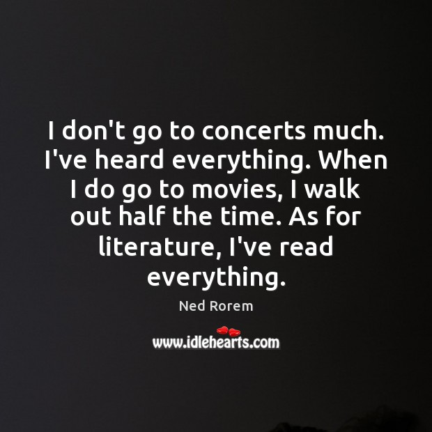 I don't go to concerts much. I've heard everything. When I do Image