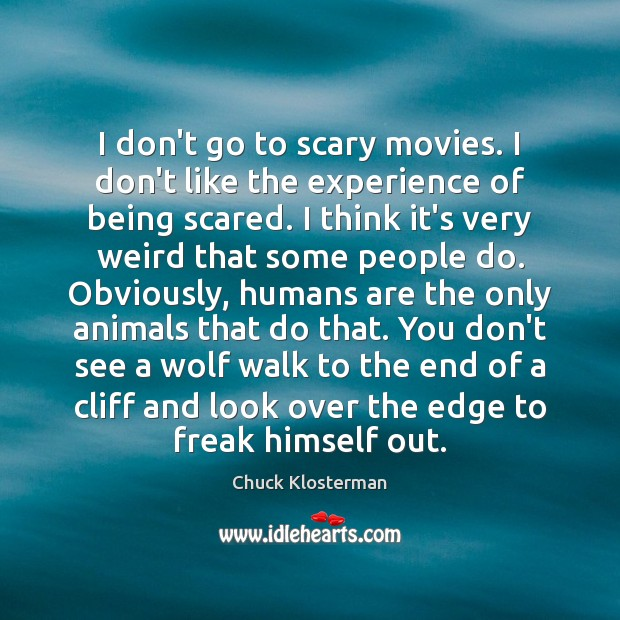 I don't go to scary movies. I don't like the experience of Image