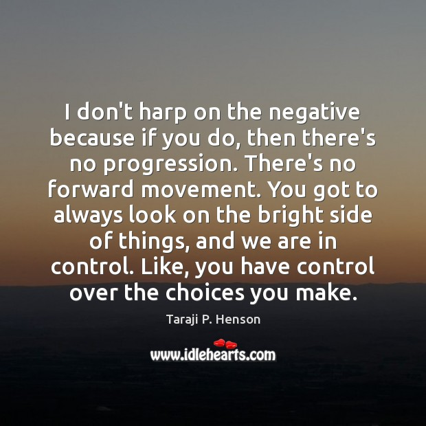 I don't harp on the negative because if you do, then there's Image