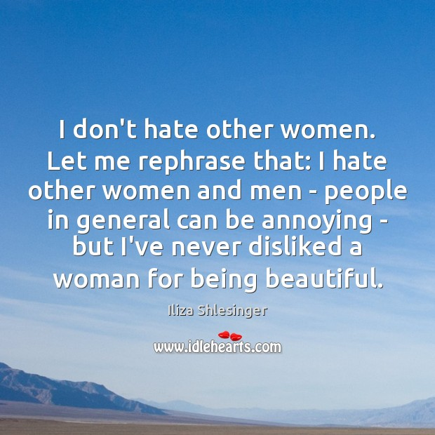 I don't hate other women. Let me rephrase that: I hate other Image