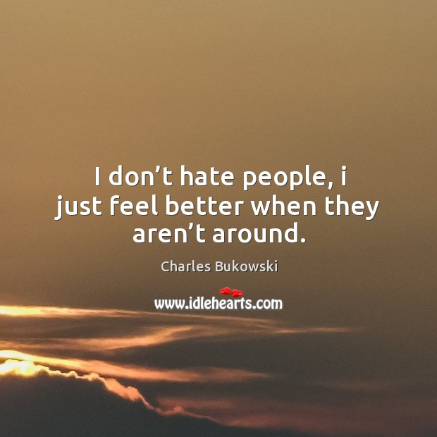 I don't hate people, I just feel better when they aren't around. Image