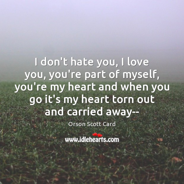 I don't hate you, I love you, you're part of myself, you're Image