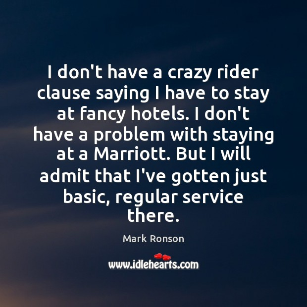 I don't have a crazy rider clause saying I have to stay Mark Ronson Picture Quote