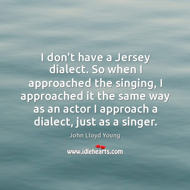 I don't have a Jersey dialect. So when I approached the singing, Image