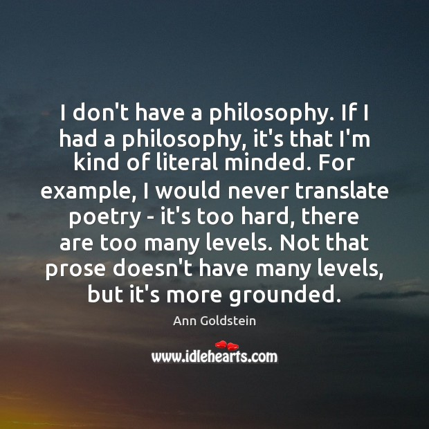 Image, I don't have a philosophy. If I had a philosophy, it's that