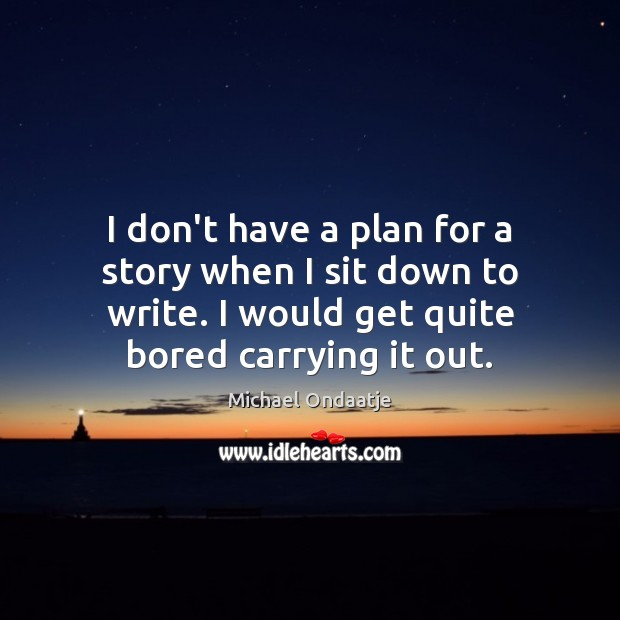 I don't have a plan for a story when I sit down Image