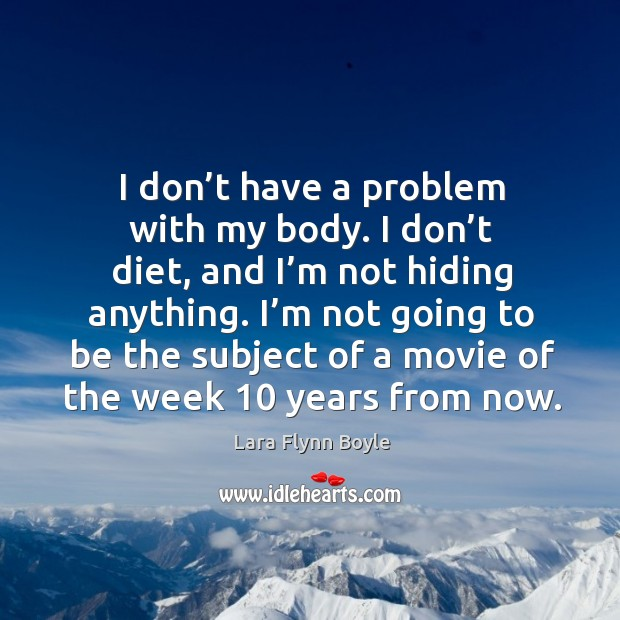 I don't have a problem with my body. Image