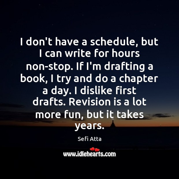 I don't have a schedule, but I can write for hours non-stop. Sefi Atta Picture Quote