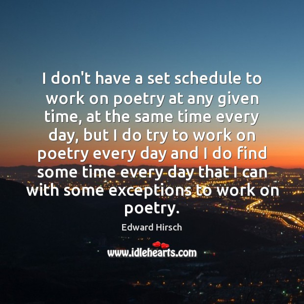 Image, I don't have a set schedule to work on poetry at any