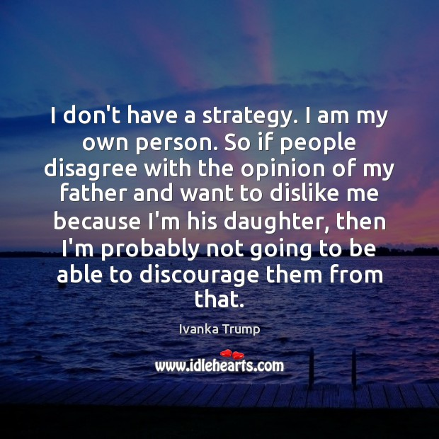 I don't have a strategy. I am my own person. So if Image