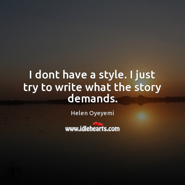I dont have a style. I just try to write what the story demands. Image