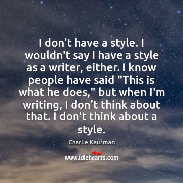 I don't have a style. I wouldn't say I have a style Image