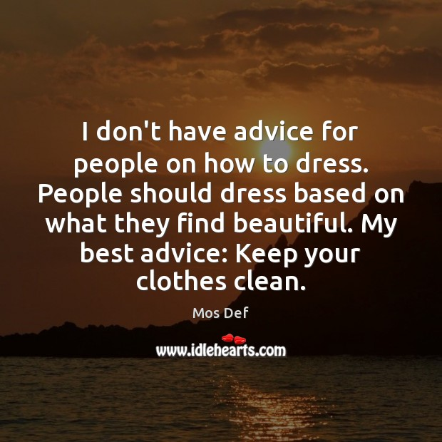 I don't have advice for people on how to dress. People should Image