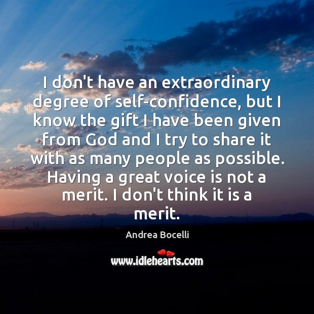 I don't have an extraordinary degree of self-confidence, but I know the Andrea Bocelli Picture Quote