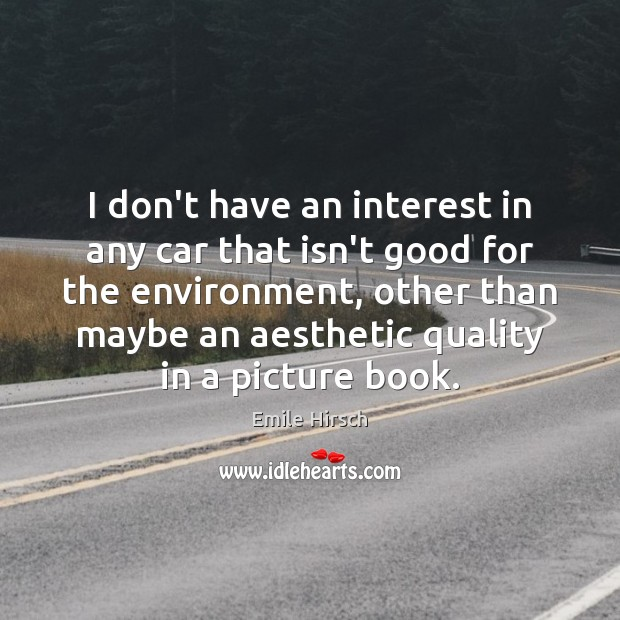 I don't have an interest in any car that isn't good for Emile Hirsch Picture Quote