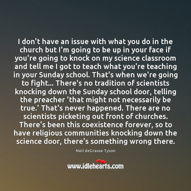 I don't have an issue with what you do in the church Coexistence Quotes Image