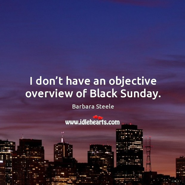 Image, I don't have an objective overview of black sunday.