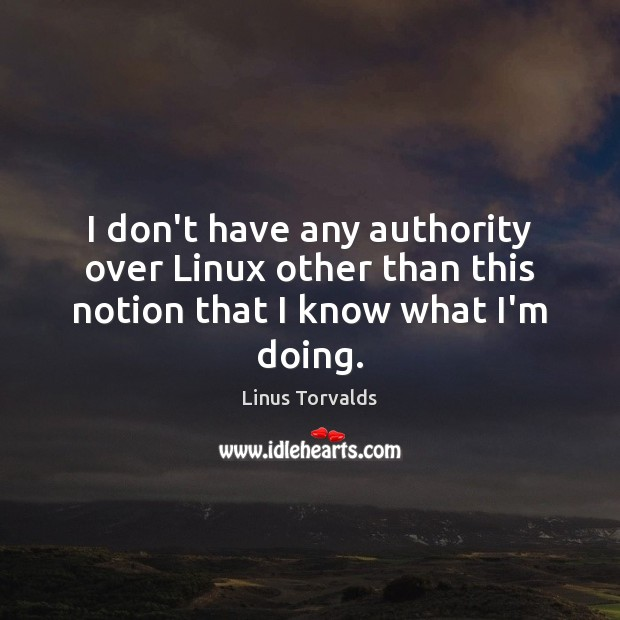 I don't have any authority over Linux other than this notion that I know what I'm doing. Image
