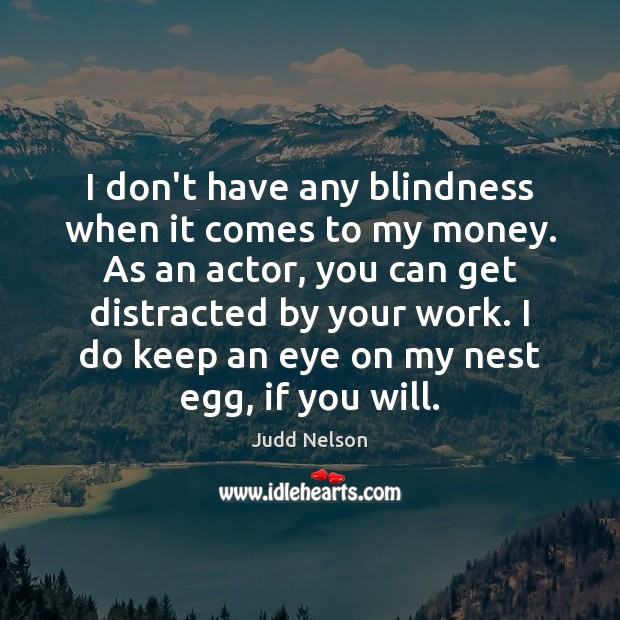 I don't have any blindness when it comes to my money. As Image