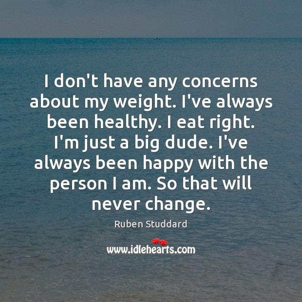 I don't have any concerns about my weight. I've always been healthy. Ruben Studdard Picture Quote