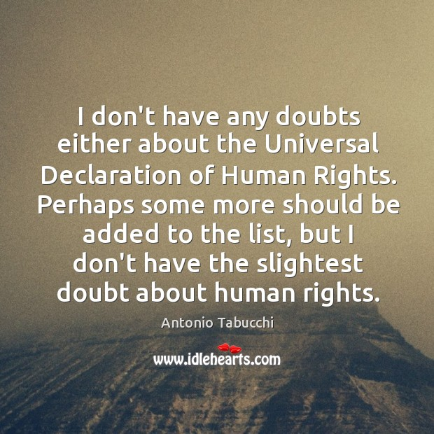 I don't have any doubts either about the Universal Declaration of Human Antonio Tabucchi Picture Quote