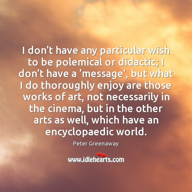 I don't have any particular wish to be polemical or didactic; I Image