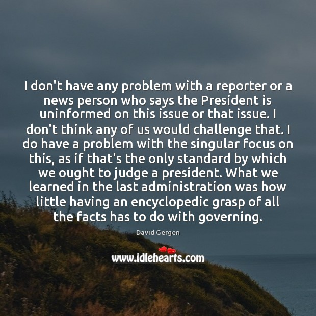 Image, I don't have any problem with a reporter or a news person