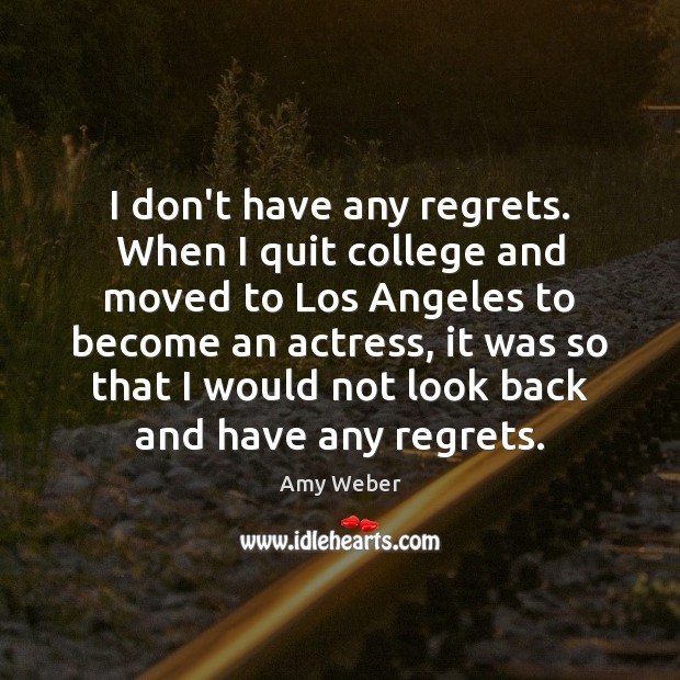 Image, I don't have any regrets. When I quit college and moved to