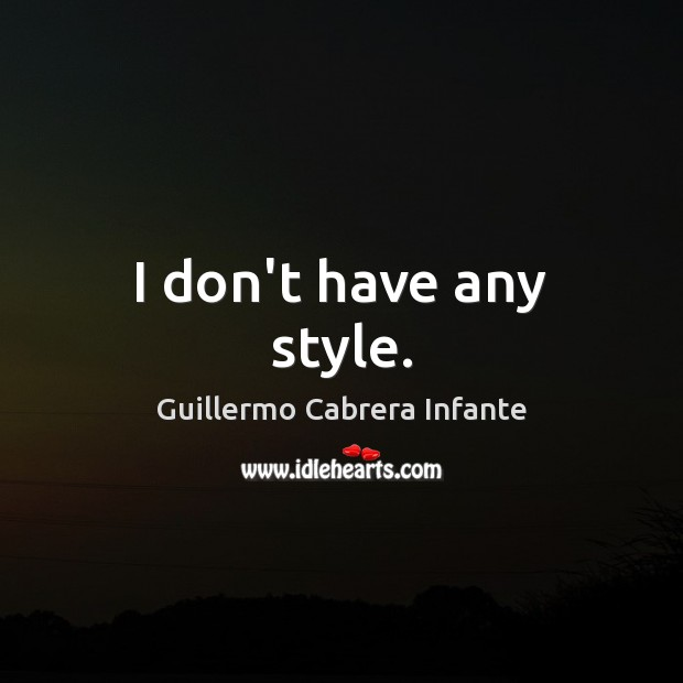 I don't have any style. Image