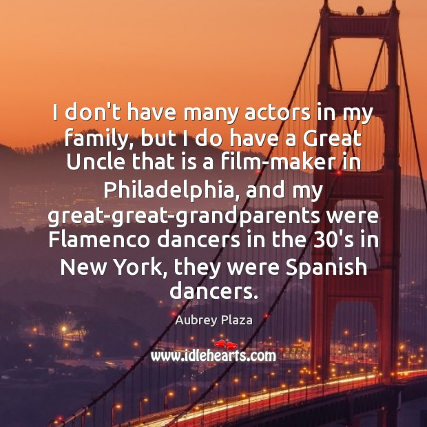 I don't have many actors in my family, but I do have Image