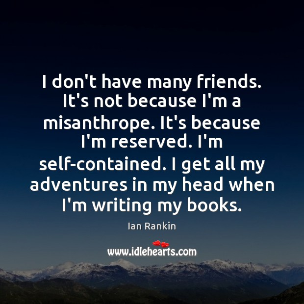 I don't have many friends. It's not because I'm a misanthrope. It's Image