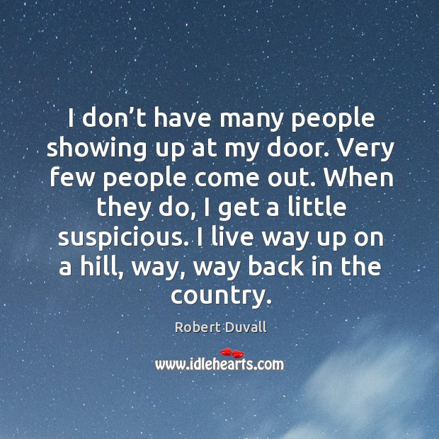 I don't have many people showing up at my door. Very few people come out. Image