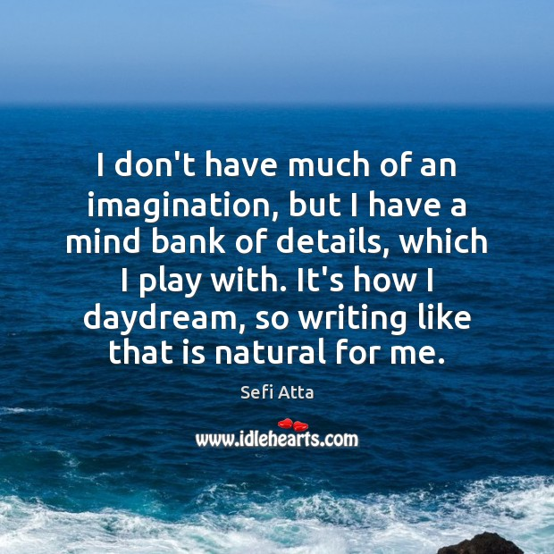I don't have much of an imagination, but I have a mind Sefi Atta Picture Quote