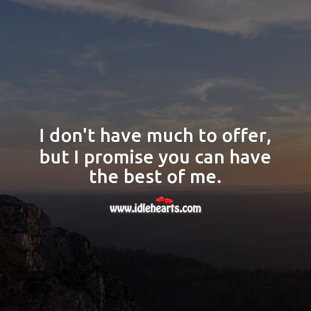 I don't have much to offer, but I promise you can have the best of me. Promise Quotes Image