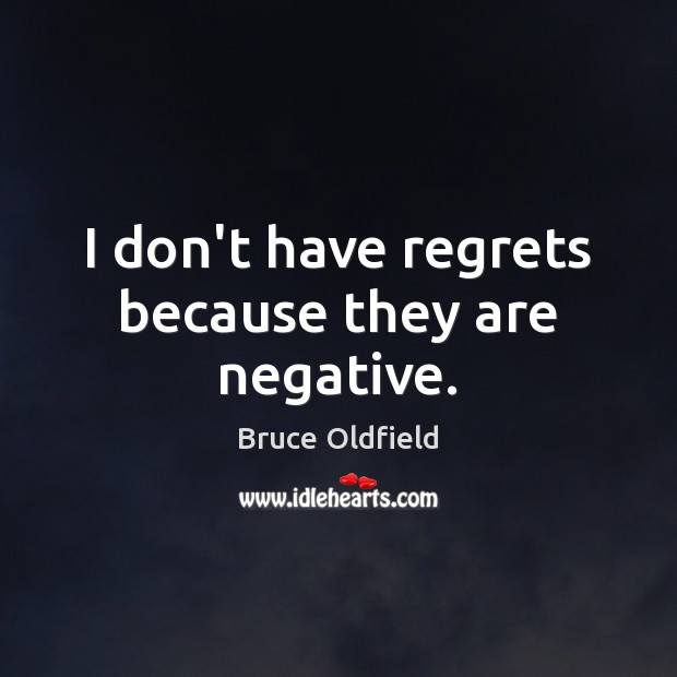 Image, I don't have regrets because they are negative.