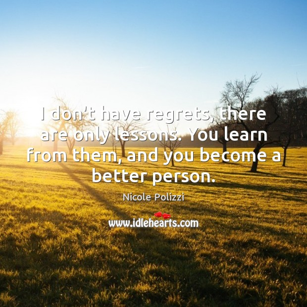 I don't have regrets, there are only lessons. You learn from them, Nicole Polizzi Picture Quote