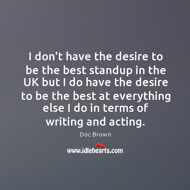 I don't have the desire to be the best standup in the Image