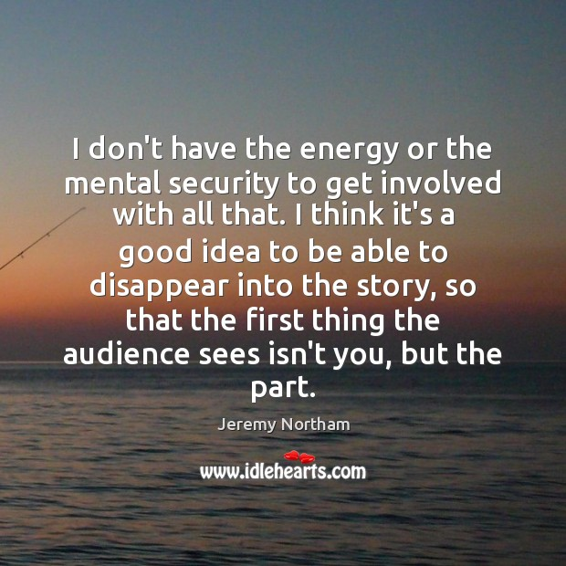 I don't have the energy or the mental security to get involved Image