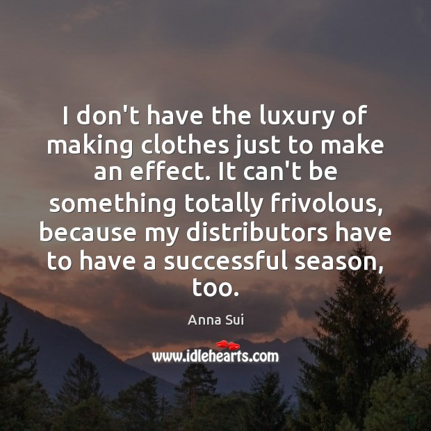 Image, I don't have the luxury of making clothes just to make an
