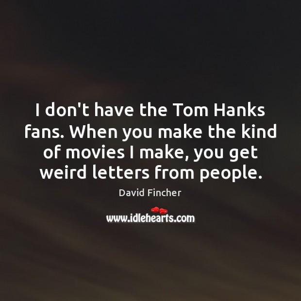 I don't have the Tom Hanks fans. When you make the kind Image