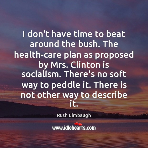 I don't have time to beat around the bush. The health-care plan Image