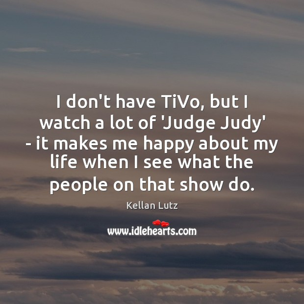 I don't have TiVo, but I watch a lot of 'Judge Judy' Image