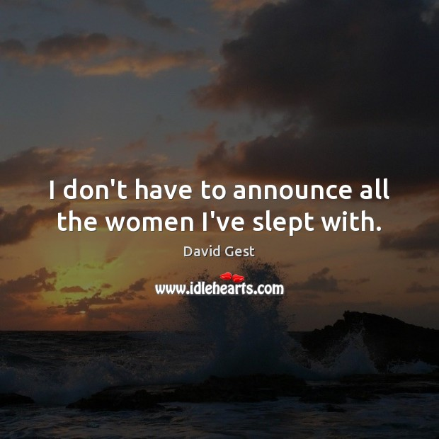 I don't have to announce all the women I've slept with. Image