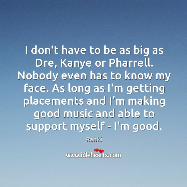 Image, I don't have to be as big as Dre, Kanye or Pharrell.