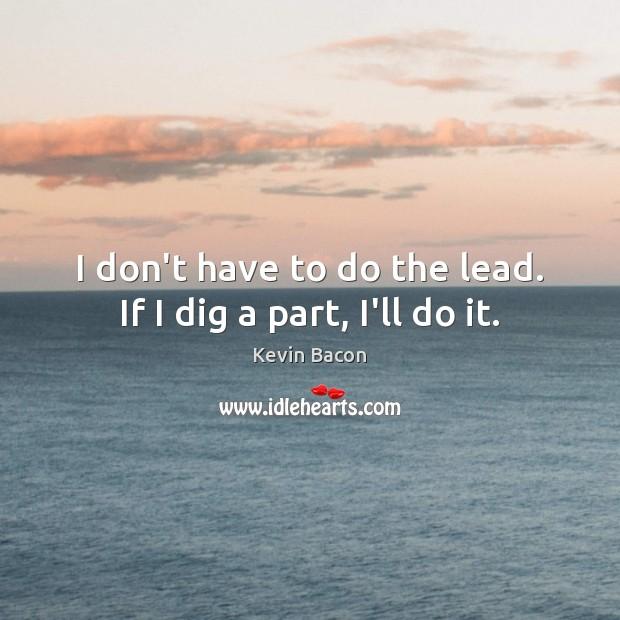 I don't have to do the lead. If I dig a part, I'll do it. Image